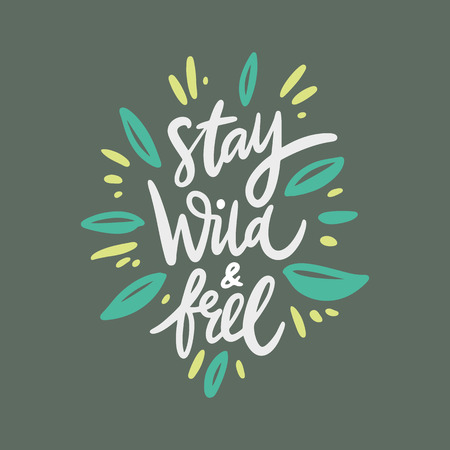 Stay Wild And Free. Hand drawn vector lettering quote. Cartoon style. Isolated on green background. Design for holiday greeting cards, logo, sticker, banner, poster, print. Ilustrace
