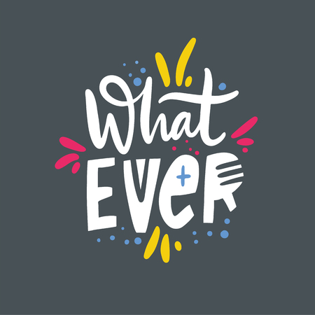 What ever phrase. Hand drawn vector lettering quote. Cartoon style. Isolated on grey background. Design for holiday greeting cards, logo, sticker, banner, poster, print. Ilustração