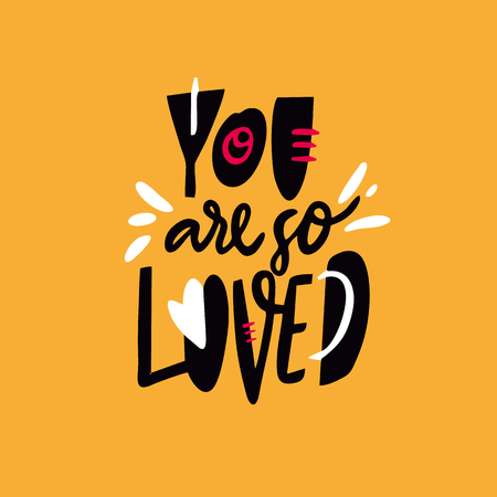 You are so Loved. Hand drawn vector lettering quote. Cartoon style. Isolated on yellow background. Design for holiday greeting cards, logo, sticker, banner, poster, print.