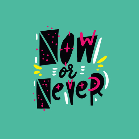 Now or Never phrase. Hand drawn vector lettering quote. Cartoon style. Isolated on green background. Design for holiday greeting cards, logo, sticker, banner, poster, print.