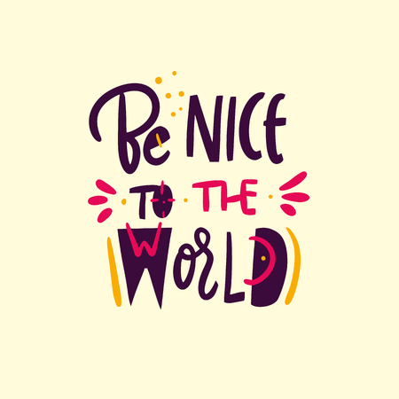 Be Nice To The World Hand drawn vector illustration and lettering. Cartoon style. Isolated on yellow background. Design for holiday greeting cards, logo, sticker, banner, poster, print.