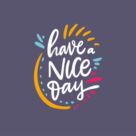 Have a nice day. Hand drawn vector lettering quote. Cartoon style. Isolated on violet background. Design for holiday greeting cards, logo, sticker, banner, poster, print.
