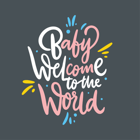 Baby welcome to the world. Hand drawn vector lettering. Isolated on grey background. Design for poster, greeting card, photo album, banner. Vector illustration