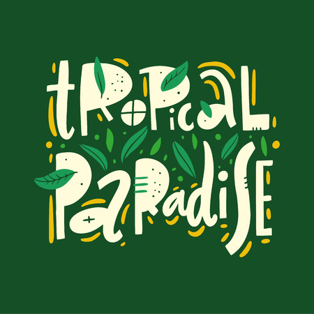 Tropical paradise phrase. Hand drawn vector lettering. Summer quote. Isolated on green background.