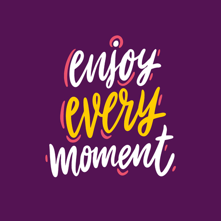 Enjoy every moment hand drawn vector lettering quote. Motivation phrase. Isolated on puple background.