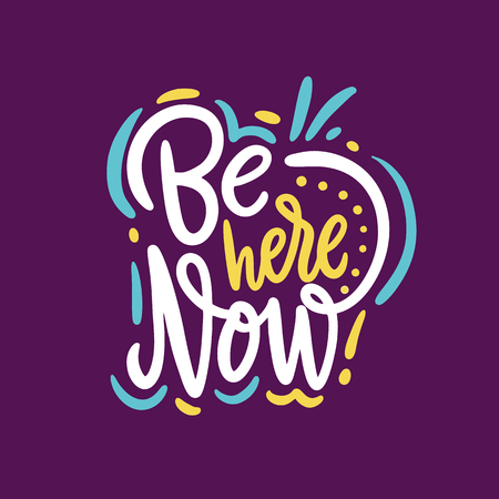 Be here now. Hand drawn typography poster. Hand drawn vector lettering phrase. Isolated on purple background. Design for decor, cards, print, web, poster, banner t-shirt Ilustração