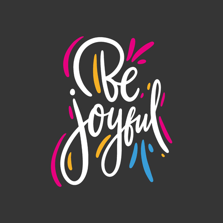 Be Joyful hand drawn vector lettering phrase. Motivational inspirational quote. Isolated on black background. Design for decor, cards, print