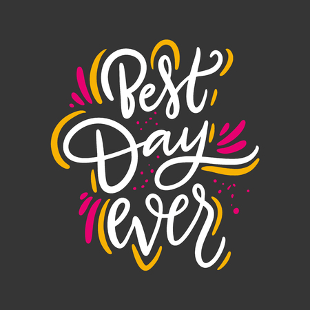 Best Day Ever phrase. Hand drawn vector lettering quote. Isolated on black background. Design for holiday greeting cards, logo, sticker, banner, poster, print.