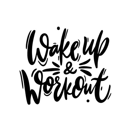 Wake up and workout hand drawn vector lettering. Modern brush calligraphy. Isolated on white background. Motivation quote.