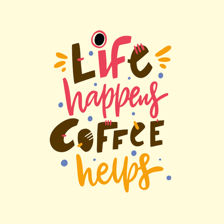 Life happens coffee helps. Hand drawn vector lettering quote. Isolated on yellow background. Design for decor, cards, print, web, poster, banner, t-shirt.