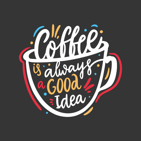 Coffee is always a good idea. Hand drawn vector lettering quote. Isolated on black background. Design for decor, cards, print, web, poster, banner, t-shirt.