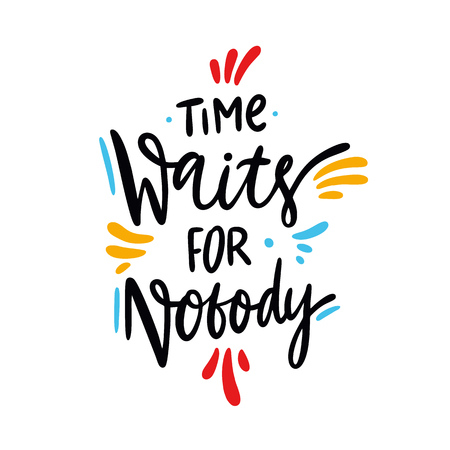 Time Waits For Nobody quote. Hand drawn vector lettering. Motivational inspirational phrase. Vector illustration isolated on white background. Design for greeting cards, logo, sticker, banner, poster, print