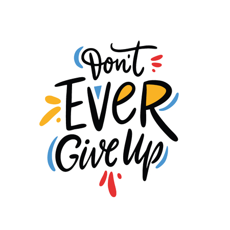 Never ever give up quote. Hand drawn vector lettering. Motivational inspirational phrase. Vector illustration isolated on white background. Design for greeting cards, logo, sticker, banner, poster, print