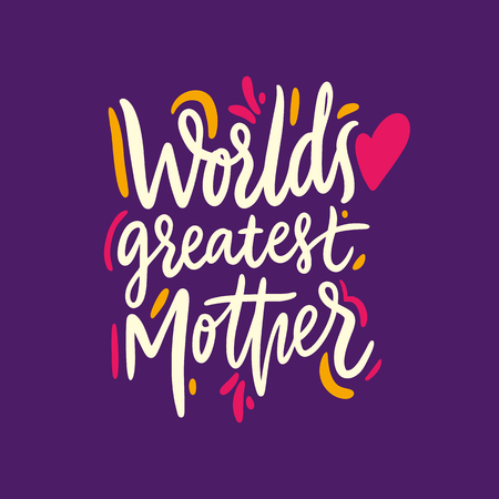 Worlds Greatest Mother. Happy Mothers Day. Hand drawn vector lettering. Isolated on background. Design for holiday greeting cards, logo, sticker, banner, poster, print.
