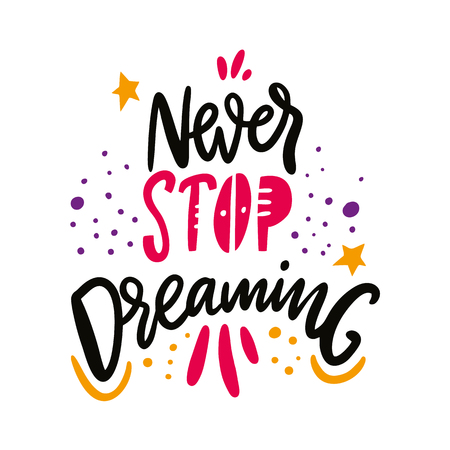 Never stop dreaming quote. Hand drawn vector lettering. Motivational inspirational phrase. Vector illustration isolated on white background. Design for greeting cards, logo, sticker, banner, poster, print
