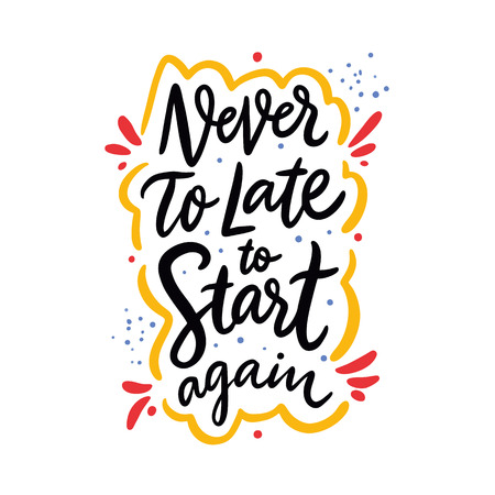 Never To Late To Start Again quote. Hand drawn vector lettering. Motivational inspirational phrase. Vector illustration isolated on white background. Design for greeting cards, logo, sticker, banner,