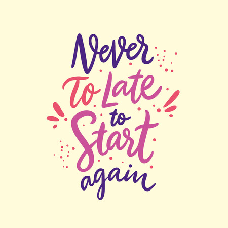 Never To Late To Start Again quote. Hand drawn vector lettering. Motivational inspirational phrase. Vector illustration isolated on yellow background. Design for greeting cards, logo, sticker, banner,