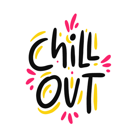 Chill Out hand drawn vector lettering phrase. Modern typography. Isolated on white background.