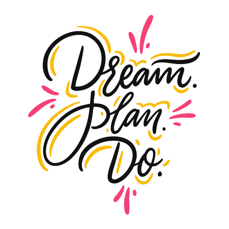 Dream. plan. do. Hand drawn vector lettering. Motivational inspirational quote. Illustration