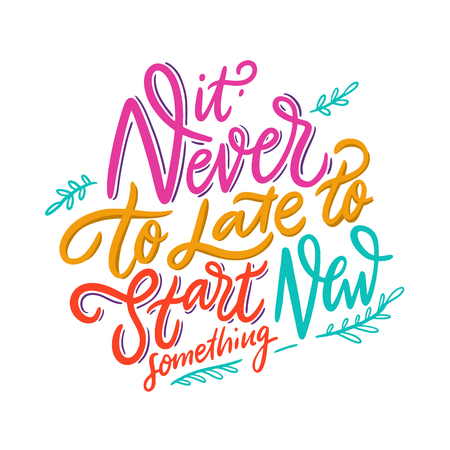 Its never to late to start something new. Hand drawn vector lettering. Motivational inspirational quote. Vector illustration isolated on white background.