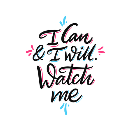 I can and I will watch me. Hand drawn vector lettering. Motivational inspirational quote. Vector illustration isolated on white background.