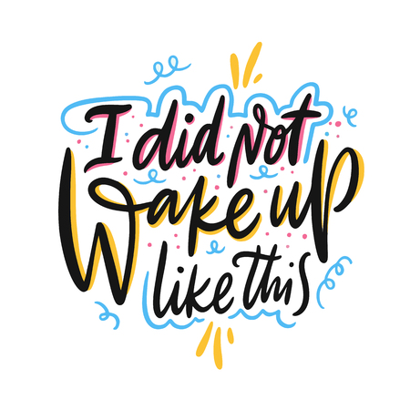 I did not wake up like this. Hand drawn vector lettering. Motivational inspirational quote. Vector illustration isolated on white background. Design for greeting cards, logo, sticker, banner, poster, print Ilustração