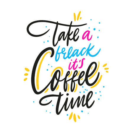 Take a break it's coffee time. Hand drawn vector lettering quote. Isolated on white background. Design for decor, cards, print, web, poster, banner, t-shirt Banco de Imagens - 124119489