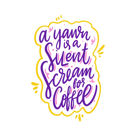 A yawn is a silent scream for coffee. Hand drawn vector lettering quote. Isolated on white background. Design for decor, cards, print, web, poster, banner, t-shirt