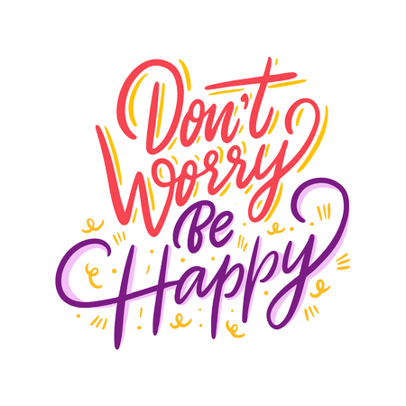 Dont worry be happy. Hand drawn vector lettering. Motivational inspirational quote. Vector illustration isolated on white background.