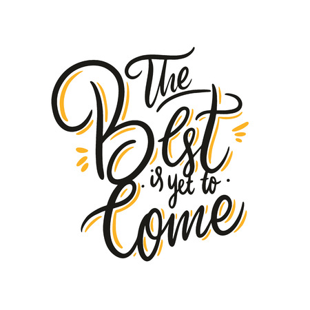The Best is yet to come. Hand drawn vector lettering. Motivational inspirational quote. Vectores