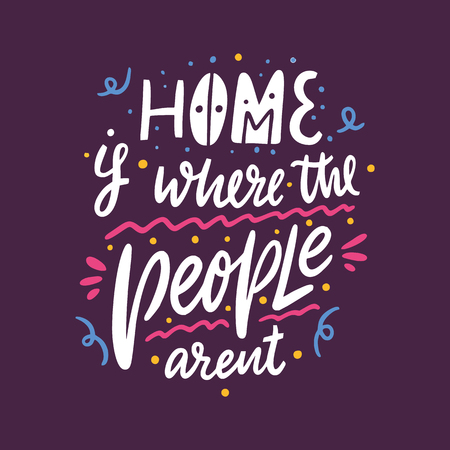Home is where the people arent. Hand drawn vector lettering. Motivational inspirational quote. Vector illustration isolated on purple background. Design for greeting cards, logo, sticker, banner, poster, print Illustration