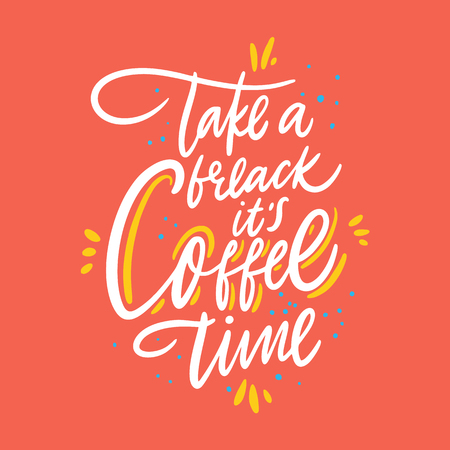 Take a break its coffee time. Hand drawn vector lettering quote. Isolated on coral color background. Design for decor, cards, print, web, poster, banner, t-shirt Ilustração