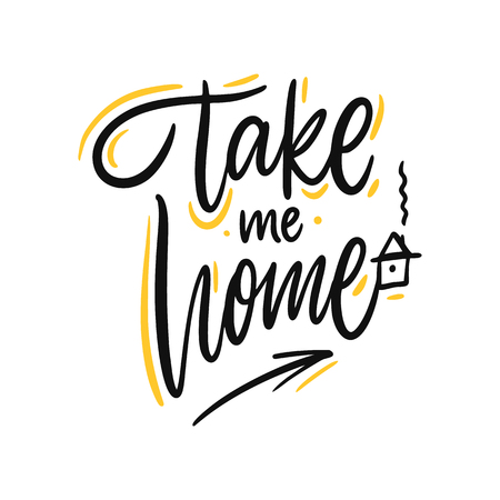Take me Home. Hand drawn vector lettering. Motivational inspirational quote. Vector illustration isolated on white background. Illustration