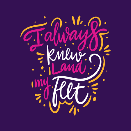 I always knew land my feel. Hand drawn vector lettering. Motivational inspirational quote. Vector illustration isolated on blue background. Design for greeting cards, logo, sticker, banner, poster, print 向量圖像