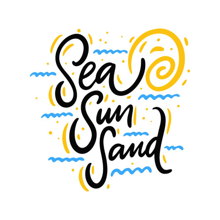 Sea Sun Sand. Hand drawn vector lettering. Motivational inspirational quote. Vector illustration isolated on white background. Design for greeting cards, logo, sticker, banner, poster, print