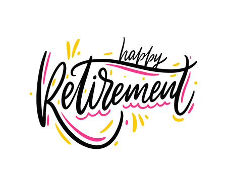 Happy Retirement. Hand drawn vector lettering. Isolated on white background.