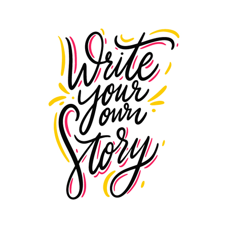 Write your own story hand drawn vector lettering. Isolated on white background. Motivation phrase. Design for poster, greeting card, photo album, banner.  イラスト・ベクター素材