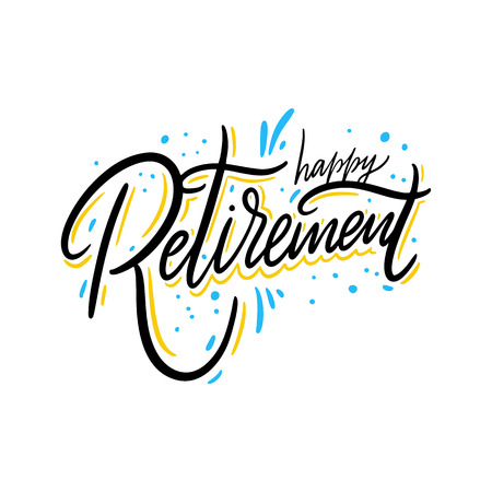 Happy Retirement. Hand drawn vector lettering. Isolated on white background. Design for poster, greeting card, photo album, banner. Vector illustration Vectores