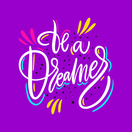 Be a dreamer. Hand drawn vector lettering. Motivational inspirational quote. Illustration