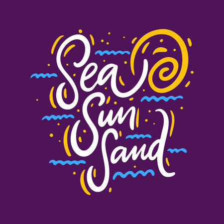Sea Sun Sand. Hand drawn vector lettering. Motivational inspirational quote. Illustration