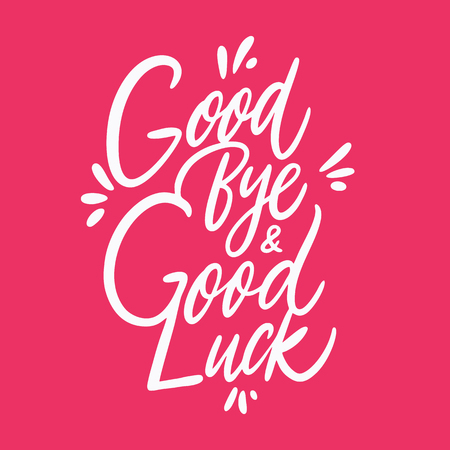 Good Bye and Good Luck quote. Hand drawn vector lettering. Isolated on pink background. Design for poster, greeting card, photo album, banner. Vector illustration Illustration