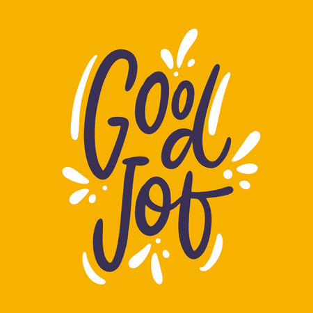 Good Job phrase hand drawn vector lettering phrase. Modern typography. Isolated on yellow background. Design for holiday greeting cards, logo, sticker, banner, poster, print.