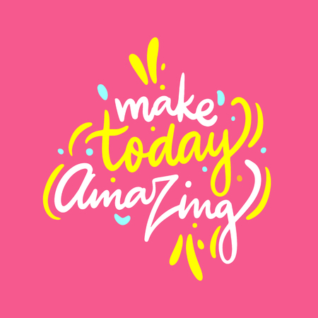 Make today amazing phrase. Hand drawn vector lettering. Motivational inspirational quote. Vector illustration isolated on pink background.