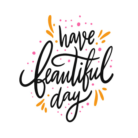 Have beautiful day. Hand drawn vector lettering. Isolated on white background. Motivation phrase. Design for poster, banner, card, sticker.