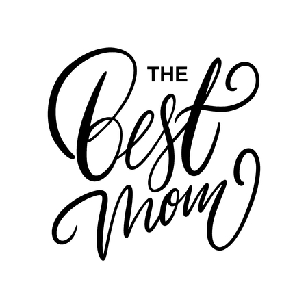 The best Mom. Hand drawn vector lettering. Isolated on white background.