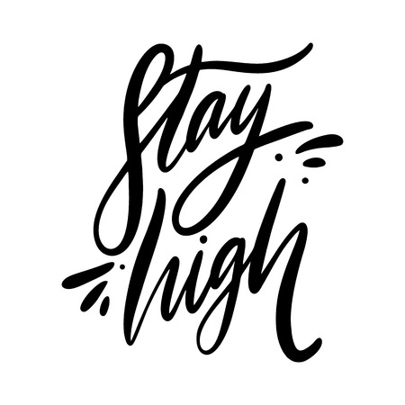 Stay high. Hand drawn vector lettering. Isolated on white background. Illustration