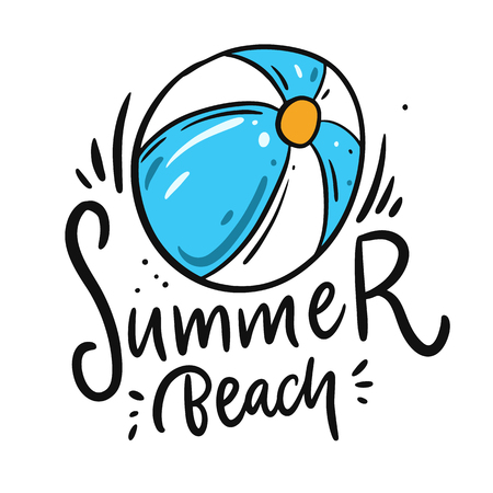 Inflatable ball illustration and summer beach hand drawn vector lettering. Cartoon style. Isolated on white background.