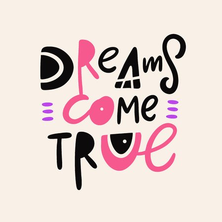 Dreams come true. Hand drawn vector lettering. Isolated on background.