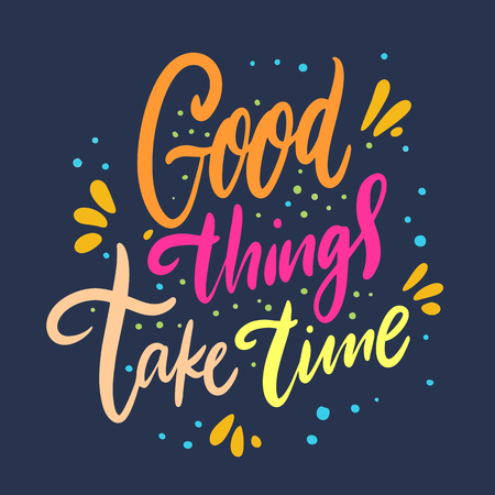 Good things take time. Hand drawn vector lettering. Motivation phrase. Ilustração