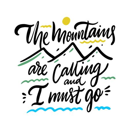 The Mountains are calling and i must go inspiration quote lettering. Motivational typography. Isolated on white background.